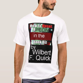 How to Upset a Peon in the Book Biz T-Shirt