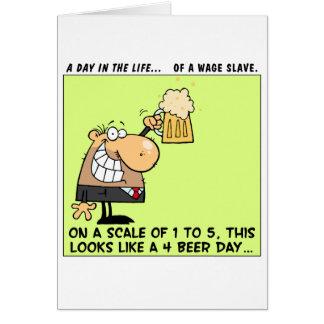 How Wage Slaves Get Thru the Work Week Greeting Card