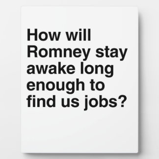 How will Romney stay awake long enough to find us  Photo Plaques