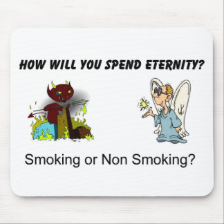 How will you spend eternity? Smoking...? Mouse Pad