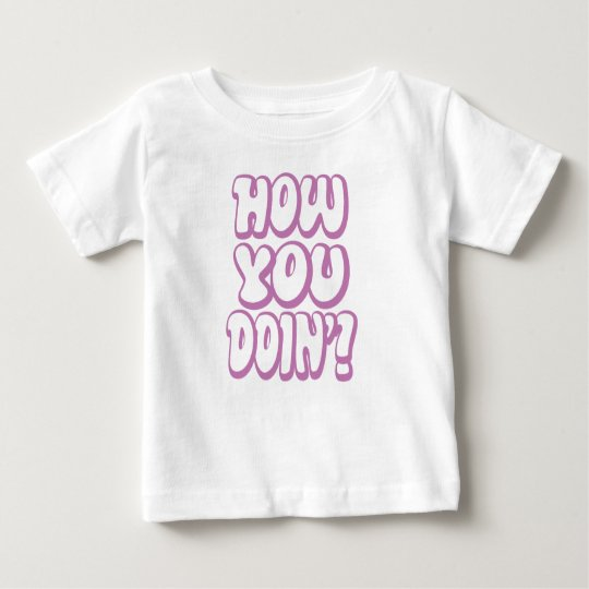 How You Doin? Baby T-Shirt