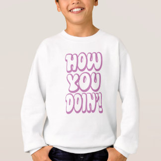How You Doin? Sweatshirt