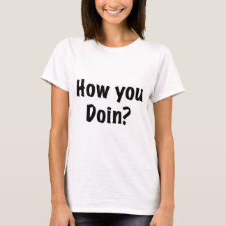 How you doin? T-Shirt