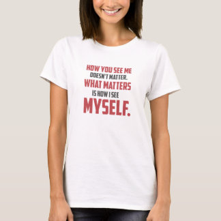 """""""How You See Me"""" Quote Womens Basic T-Shirt"""
