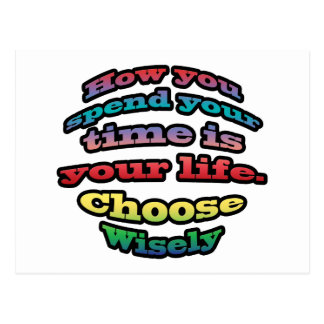 How you spend your time is your life. Choose Wisel Postcard