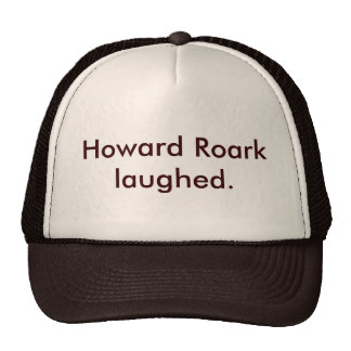Howard Roark laughed. Trucker Hat