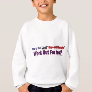 How'd that Last Hope and Change Work out for you Sweatshirt