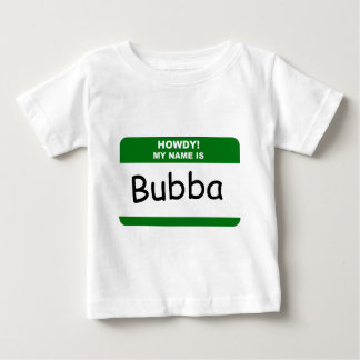 HOWDY! MY NAME IS Bubba T-Shirts, Caps & Apparel Baby T-Shirt