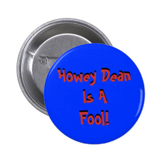 Howey Dean Is AFool!, Howey Dean Is AFool! 2 Inch Round Button