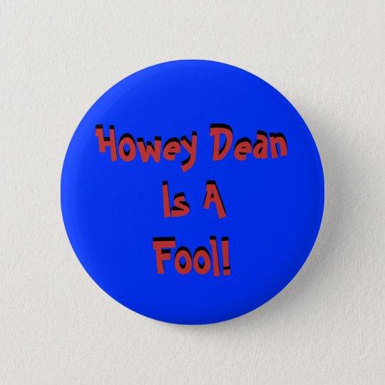 Howey Dean Is AFool!, Howey Dean Is AFool! Pinback Button