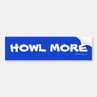 HOWL  MORE Bumper Sticker Car Bumper Sticker