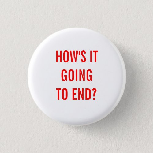 Hows It Going To End Button