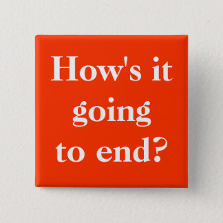 How's it going to end? Button Pin
