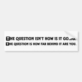 How's it going today bumper sticker