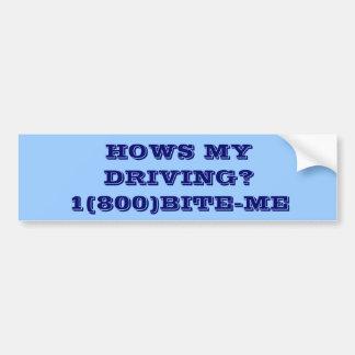 HOWS MY DRIVING?1(800)BITE-ME CAR BUMPER STICKER