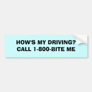 HOW'S MY DRIVING?CALL 1-800-BITE ME BUMPER STICKER