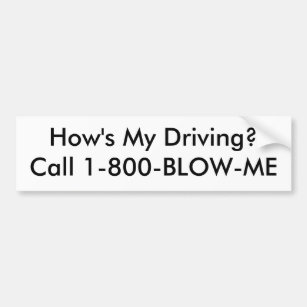 How's My Driving?Call 1-800-BLOW-ME Bumper Sticker
