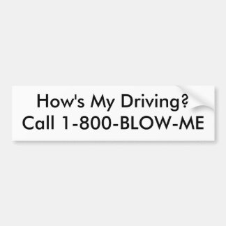How's My Driving?Call 1-800-BLOW-ME Car Bumper Sticker