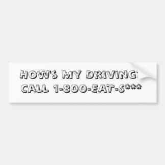 How's My Driving?Call 1-800-EAT-S*** Car Bumper Sticker