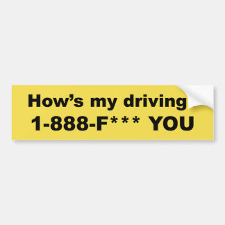 How's my driving? F*** YOU Bumper Sticker