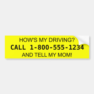 How's My Driving? Tell my Mom! Bumper Sticker