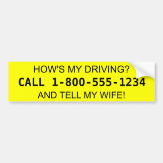 How's My Driving? Tell my Wife! Car Bumper Sticker