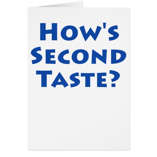 How's Second Taste? Greeting Card