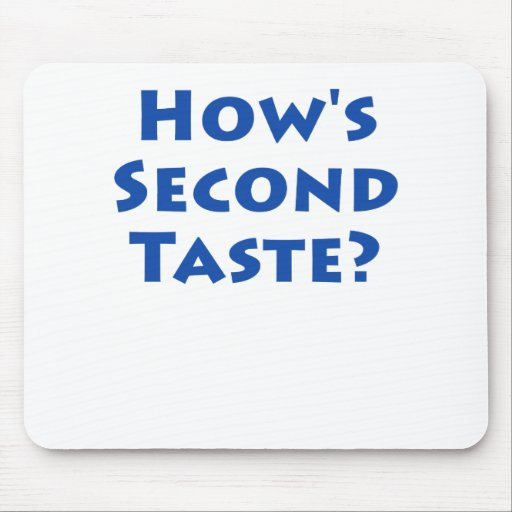 How's Second Taste? Mouse Pad