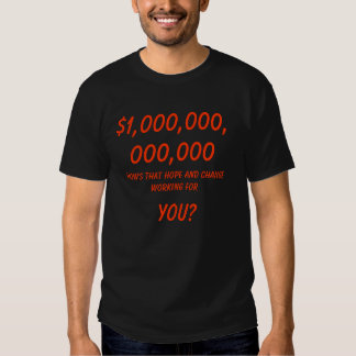 How's that hope and change working for, 1,000,... tshirt