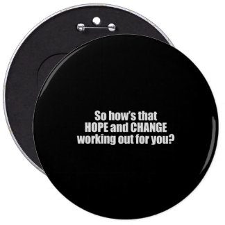 Hows that hope and change working out for you T-sh Button