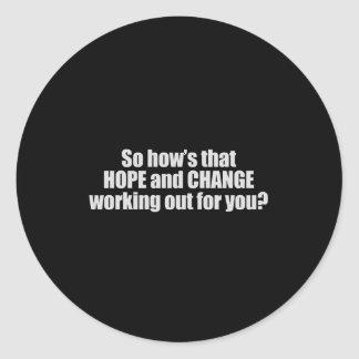 Hows that hope and change working out for you T-sh Round Stickers