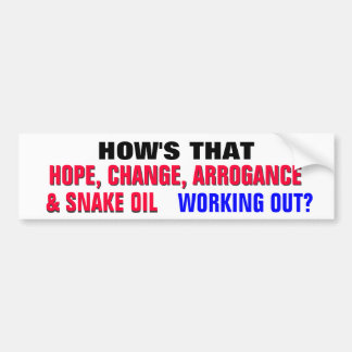 How's that hope, change, arrogance & snake oil ? car bumper sticker