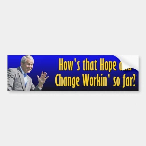 How's that Hope & Change working so far? Car Bumper Sticker