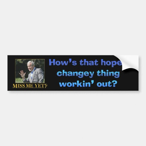 Hows that hopey changey thing workin out bumper stickers