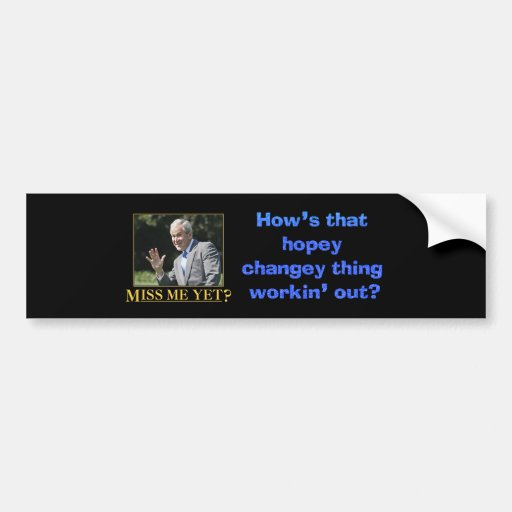 How's that hopey changey thing working out? bumper stickers