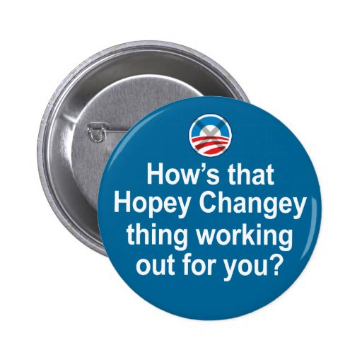 How's that Hopey Changey Thing Working Out... Pin