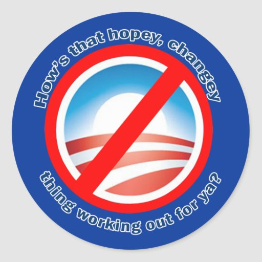 Hows that Hopey Changey Thing Working Out for ya? Round Sticker