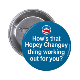 How's that Hopey Changey Thing Working Out... Pinback Button