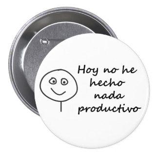 HOY NO HE HECHO NADA PRODUCTIVO PINS