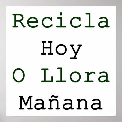 Hoy O Llora Manana de Recicla Posters
