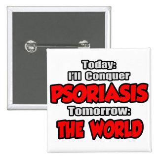 Hoy psoriasis. Mañana, el mundo Pin Cuadrada 5 Cm