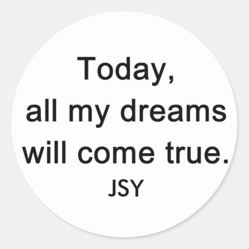 Hoy, todos mis sueños vendrán verdad, JSY Pegatina Redonda