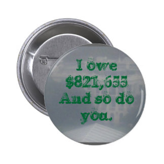 HPIM0364, I owe $821,655And so do you. 2 Inch Round Button