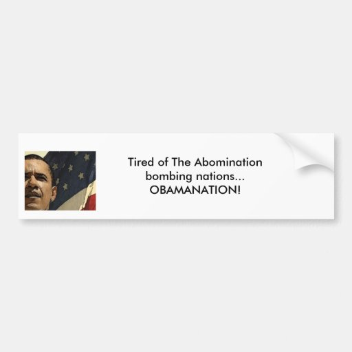 hr obama, Tired of The Abomination bombing nati... Car Bumper Sticker