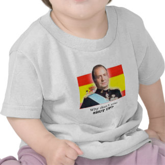 HRM King Carlos of Spain Why don t you shut up T Shirts