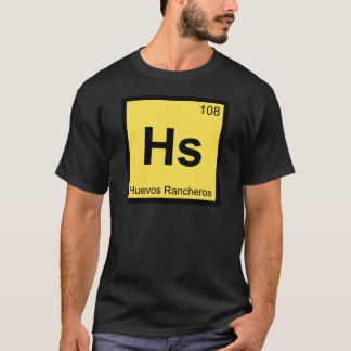 Hs - Huevos Rancheros Chemistry Periodic Table T-Shirt