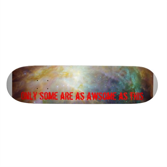 hubble pic, Only some are as awsome as this Skateboard
