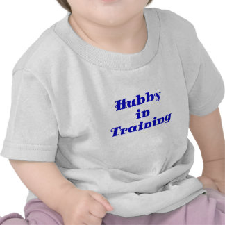 Hubby in Training T Shirts