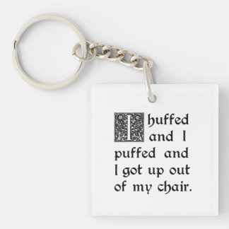 Huffed and Puffed and Got Out of My Chair Keychain