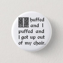 Huffed and Puffed and Got Out of My Chair Pinback Button